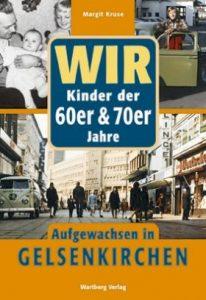 Wir Kinder der 60er & 70er Jahre - Aufgewachsen in Gelsenkirchen
