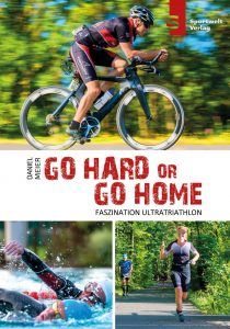 Go hard or go home – Faszination Ultratriathlon